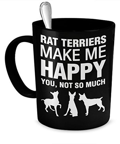 Rat Terrier Coffee Mug - Rat Terriers Make Me Happy - Rat Terrier Gifts - Rat Terrier Mug - Dogs Make Me Happy