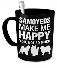 Samoyed Mug - Samoyeds Make Me Happy - Samoyed Gifts - Samoyed Accessories - Dogs Make Me Happy