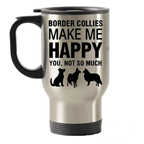 Border Collies Make Me Happy Stainless Steel Travel Insulated Tumblers Mug