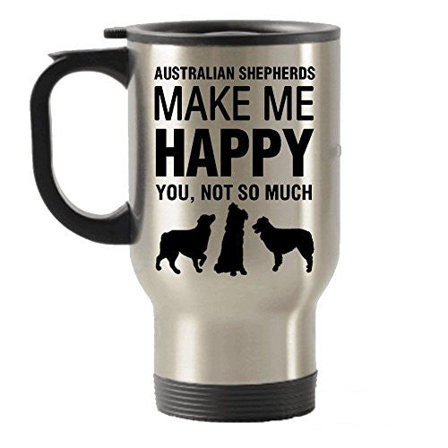Australian Shepherds Make Me Happy Stainless Steel Travel Insulated Tumblers Mug