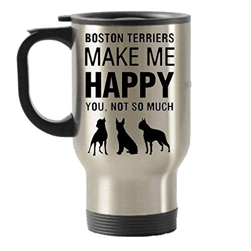 Boston Terriers Make Me Happy Stainless Steel Travel Insulated Tumblers Mug