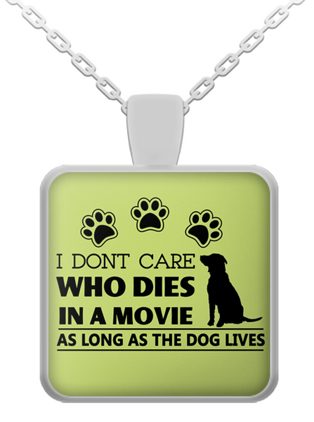 I don't care who dies as in a movie long as the dog lives - dog necklace - dog necklaces - dog stuff - Dogs Make Me Happy