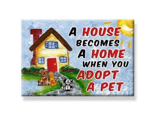 A house becomes a home when you adopt a pet magnet - Dogs Make Me Happy