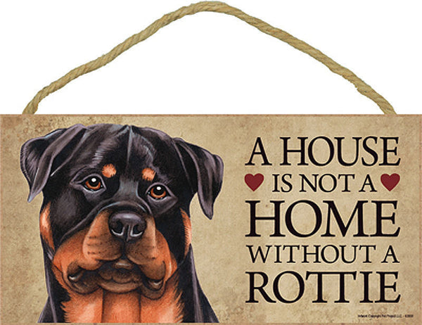 A house is not a home without a rottie sign - Dogs Make Me Happy