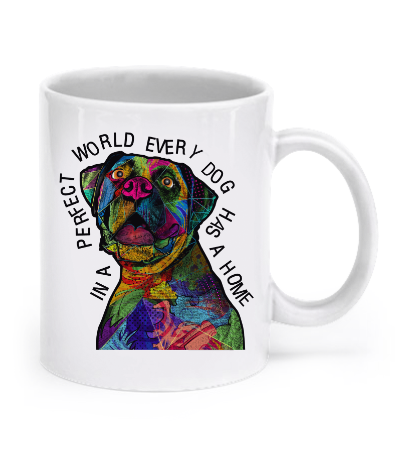 In a perfect world every dog has a home - Boxer Mug - Dogs Make Me Happy - 1