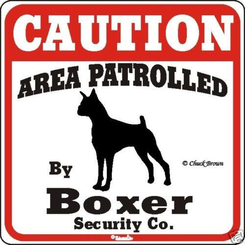 Caution: Area Patrolled by boxer sign - Dogs Make Me Happy