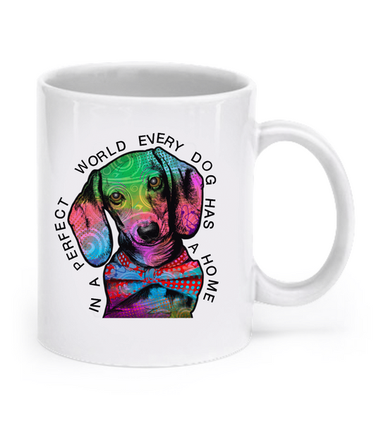 In a perfect world every dog has a home - Dachshund Mug - Dogs Make Me Happy - 1