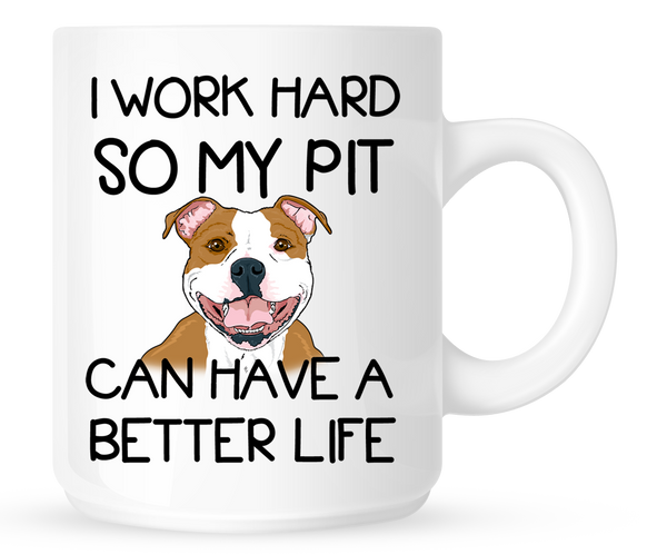 I work hard so my Pit can have a better life - mug - Dogs Make Me Happy - 1