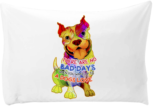 There are no bad days when you wake up to a dog's love - pillow case - Dogs Make Me Happy - 1