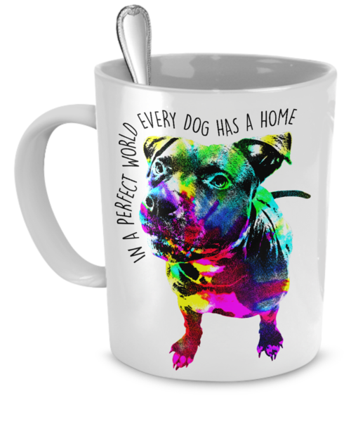 Pit Bull Mug - In a perfect world every dog has a home