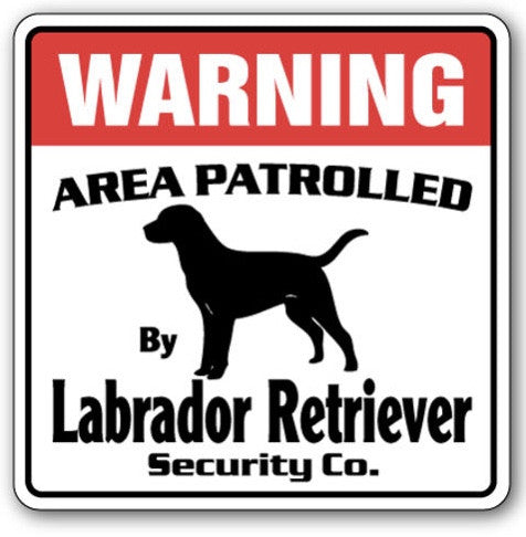 Warning - labrador sign - Dogs Make Me Happy