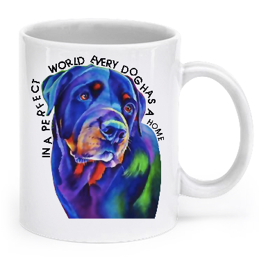 In a perfect world every dog has a home - Rottweiler Mug - Dogs Make Me Happy - 1