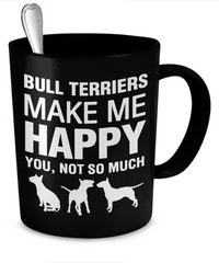 Bull Terriers Make Me Happy - Dogs Make Me Happy - 2