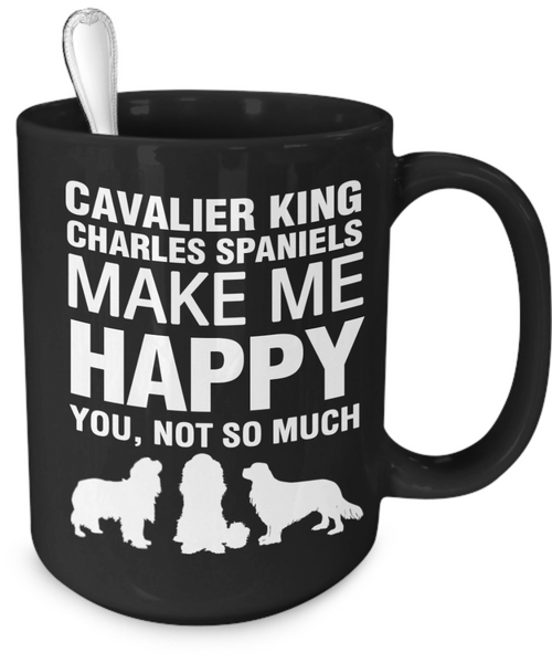 Cavalier King Charles Spaniels Make Me Happy - Dogs Make Me Happy - 4