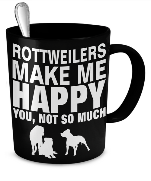 Rottweilers Make Me Happy - Dogs Make Me Happy - 2