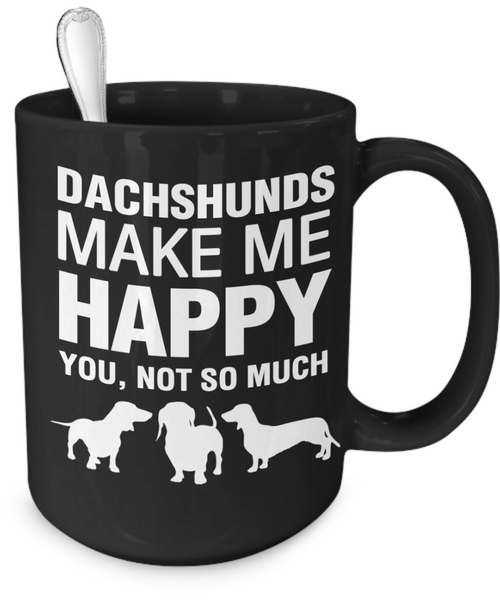 Dachshunds Make Me Happy - Dogs Make Me Happy - 4