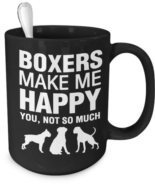 Boxers Make Me Happy - Dogs Make Me Happy - 4