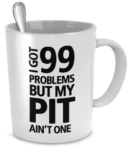 I got 99 problems but my Pit ain't one - Dogs Make Me Happy - 2