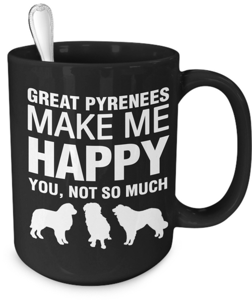 Great Pyrenees Make Me Happy - Dogs Make Me Happy - 4
