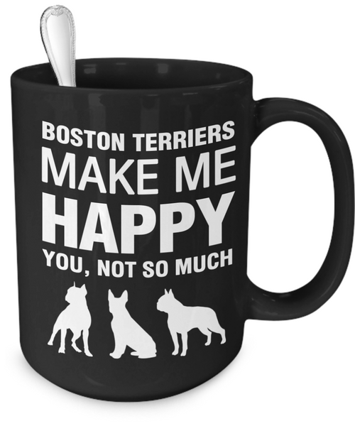 Boston Terriers Make Me Happy - Dogs Make Me Happy - 4