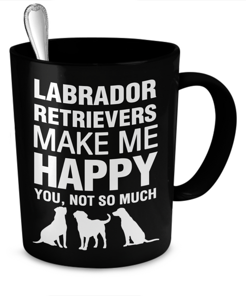 Labrador Retrievers Make Me Happy - Dogs Make Me Happy - 2