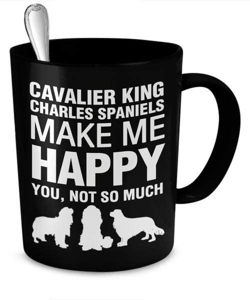 Cavalier King Charles Spaniels Make Me Happy - Dogs Make Me Happy - 2