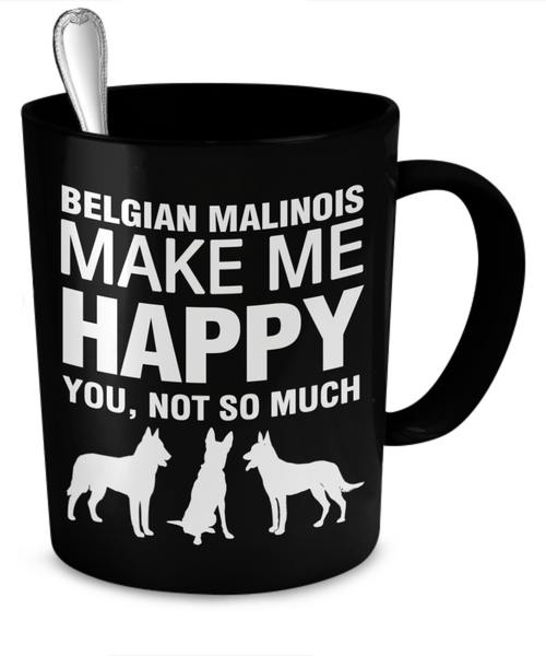 Belgian Malinois Make Me Happy - Dogs Make Me Happy - 2