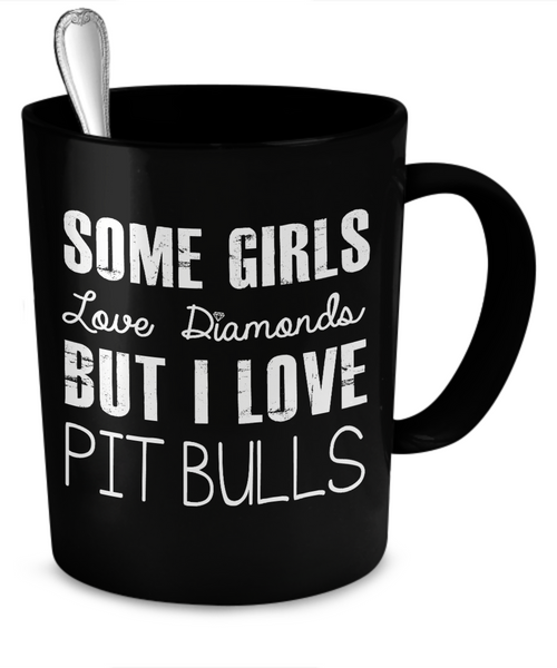 Some girls love diamonds but I love Pit Bulls - Dogs Make Me Happy - 2
