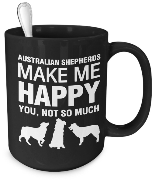 Australian Shepherds Make Me Happy - Dogs Make Me Happy - 4