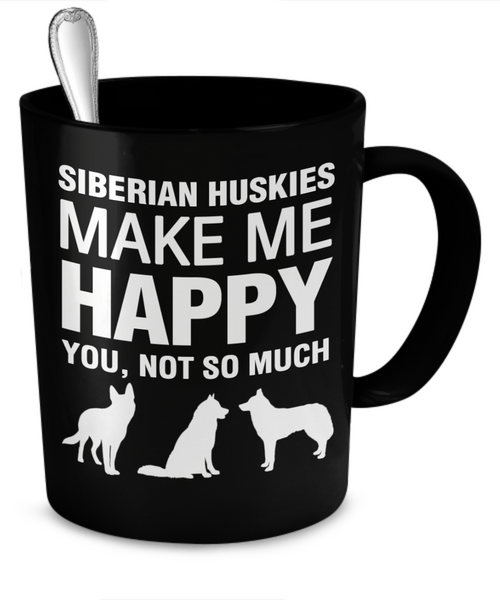 Siberian Huskies Make Me Happy - Dogs Make Me Happy - 2
