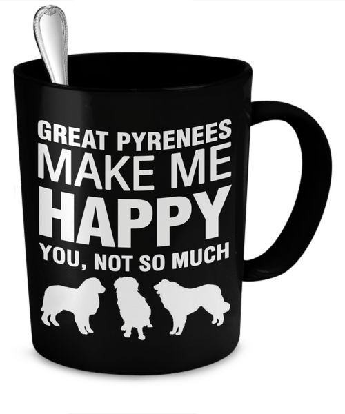 Great Pyrenees Make Me Happy - Dogs Make Me Happy - 2