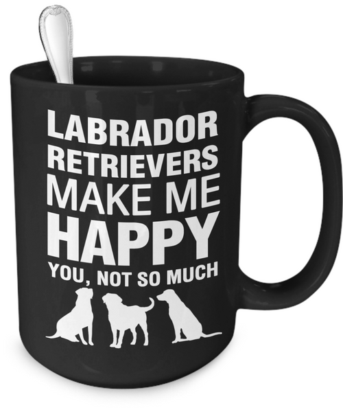 Labrador Retrievers Make Me Happy - Dogs Make Me Happy - 4