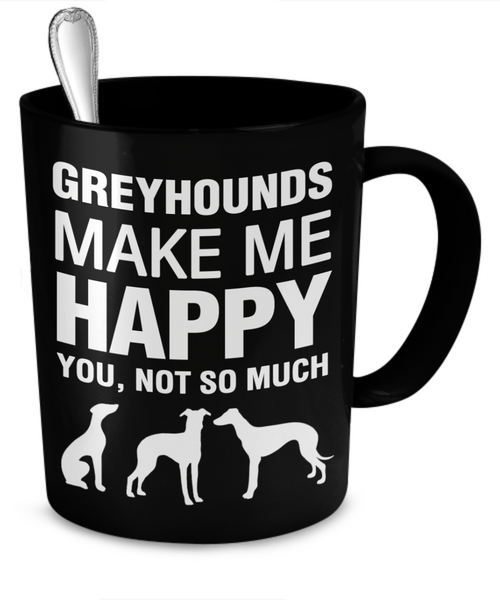 Greyhounds Make Me Happy - Dogs Make Me Happy - 2