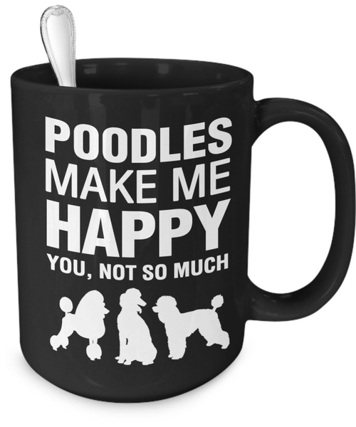 Poodles Make Me Happy - Dogs Make Me Happy - 4