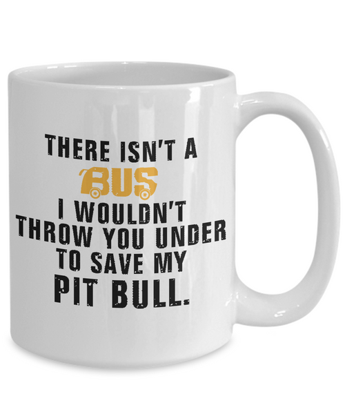 There Isn't A Bus ..To Save My Pit Bull - Dogs Make Me Happy - 4