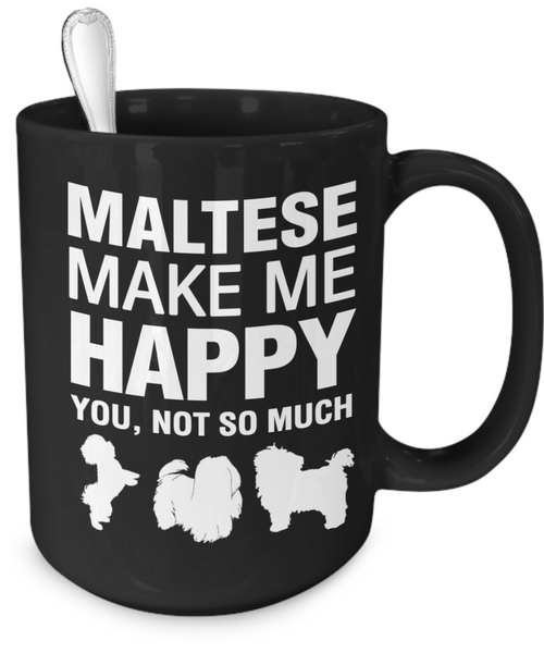 Maltese Make Me Happy - Dogs Make Me Happy - 4