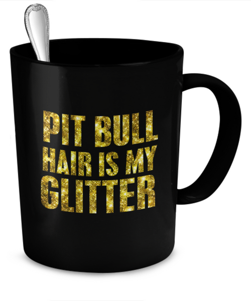 Pit Bull hair is my glitter - Dogs Make Me Happy - 2