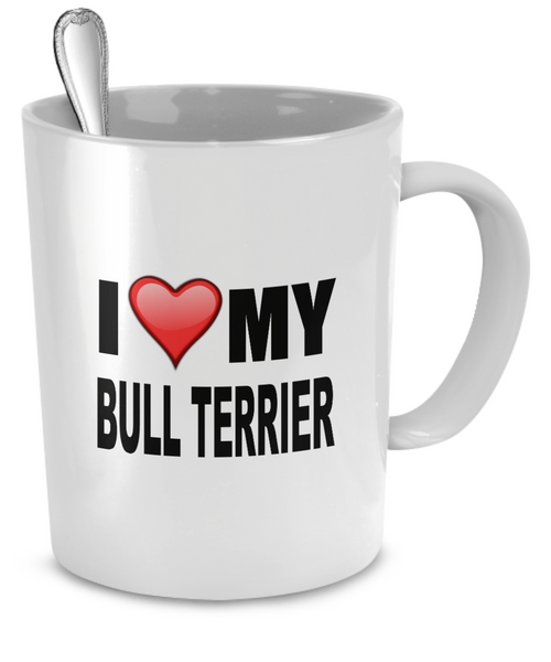 I Love My Bull Terrier - Dogs Make Me Happy - 2