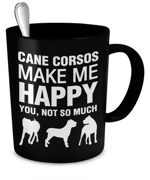 Cane Corsos Make Me Happy - Dogs Make Me Happy - 2