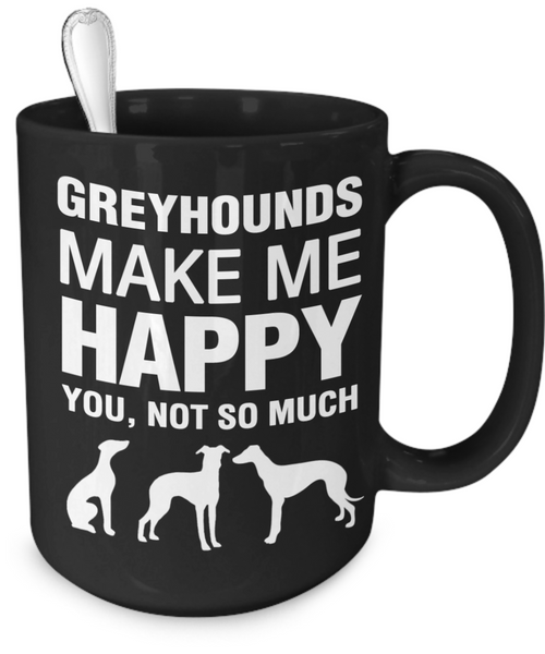 Greyhounds Make Me Happy - Dogs Make Me Happy - 4