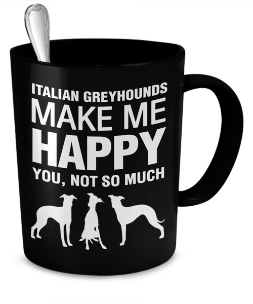 Italian Greyhounds Make Me Happy - Dogs Make Me Happy - 2