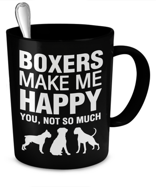 Boxers Make Me Happy - Dogs Make Me Happy - 2