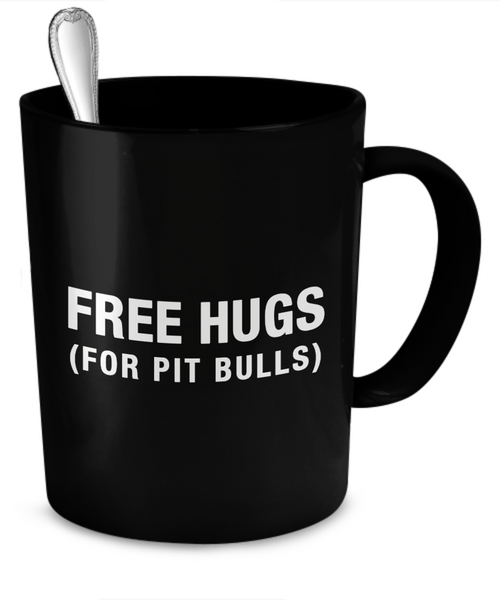 Free hugs for Pit Bulls - Pit bull mug - Dog stuff - Dogs Make Me Happy
