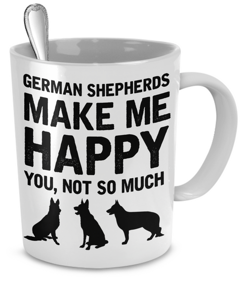 German Shepherds Make Me Happy - Dogs Make Me Happy - 2
