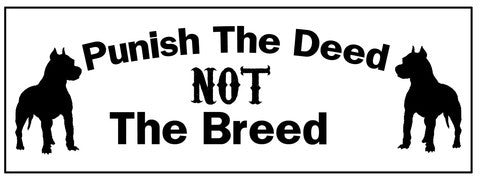 Punish the deed - not the breed bumper sticker - Dogs Make Me Happy