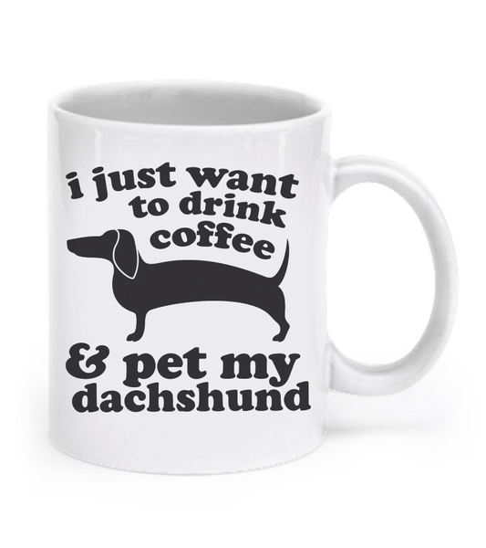 I just want to drink coffee and pet my dachshund - mug - Dogs Make Me Happy - 1
