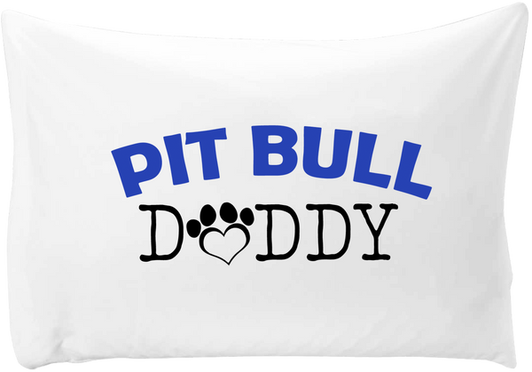Pit Bull Daddy - pillow case - Dogs Make Me Happy - 1