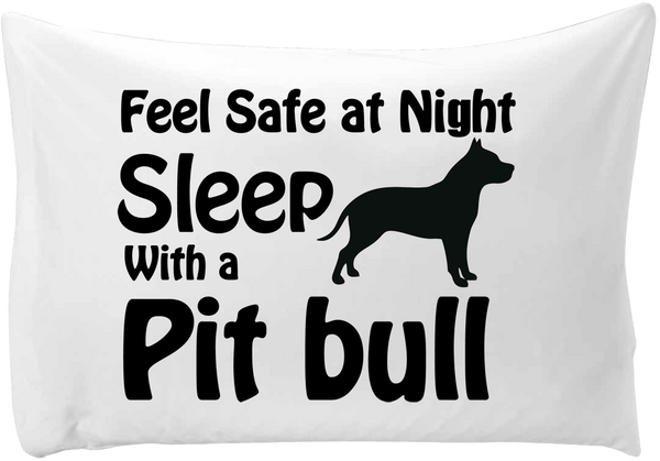 Feel safe at night, sleep with a Pit Bull - hand printed pillow case - Dogs Make Me Happy