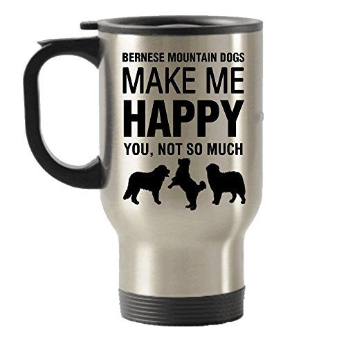 Bernese Mountain Dogs Make Me Happy Stainless Steel Travel Insulated Tumblers Mug