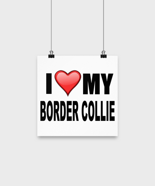 I Love My Border Collie - Poster - Dogs Make Me Happy - 1